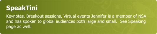 SpeakTini - Keynotes, Breakout sessions, Virtual events Jennifer is a member of NSA and has spoken to global audiences both large and small.  See Speaking page as well.